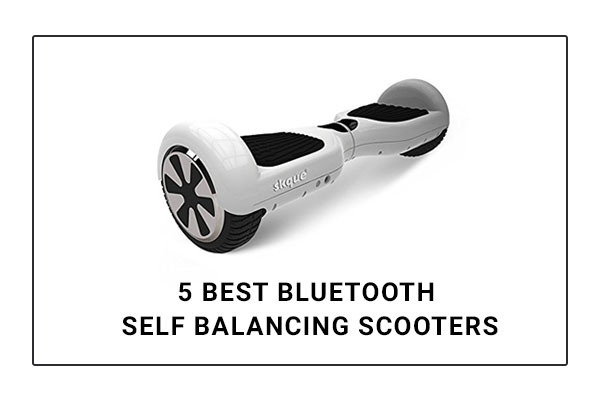 5 Best Blutooth Self Balancing Scooter
