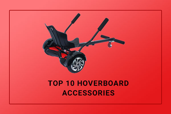 Top 10 Hoverboard Accessories