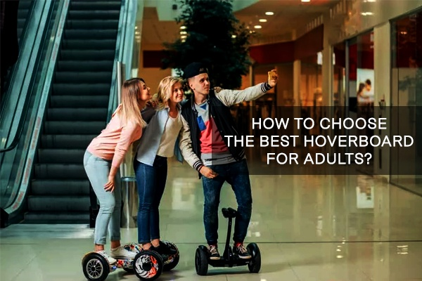How to Choose the Best Hoverboard for Adults
