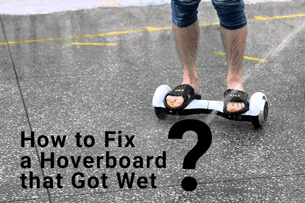 How to Fix a Hoverboard that Got Wet